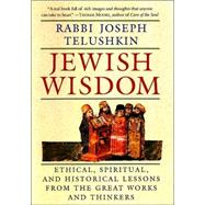 Jewish Wisdom: Ethical, Spiritual, and Historical Lessons from the Great Works and Thinkers by Telushkin, Joseph, 9780688129583