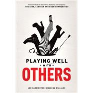 Playing Well With Others: Your Field Guide to Discovering, Navigating and Exploring the Kink, Leather and BDSM Communities by Harrington, Lee; Williams, Mollena, 9780937609583