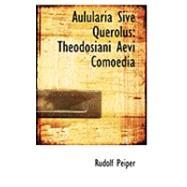 Aulularia Sive Querolus : Theodosiani Aevi Comoedia by Peiper, Rudolf, 9780554849584