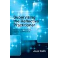 Supervising the Reflective Practitioner: An Essential Guide to Theory and Practice by Scaife; Joyce, 9780415479585