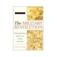 The Military Revolution: Military Innovation and the Rise of the West, 1500–1800 by Geoffrey Parker, 9780521479585