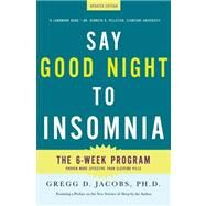 Say Good Night to Insomnia The Six-Week, Drug-Free Program Developed At Harvard Medical School by Jacobs, Gregg D.; Benson, Herbert, 9780805089585