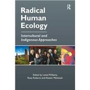 Radical Human Ecology: Intercultural and Indigenous Approaches by Roberts,Rose;Williams,Lewis, 9781138249585