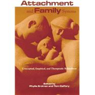 Attachment and Family Systems: Conceptual, Empirical and Therapeutic Relatedness by Erdman,Phyllis, 9781138869585