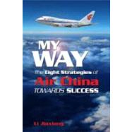 My Way: The Eight Strategies Of Air China Towards Success by Li, 9789814239585