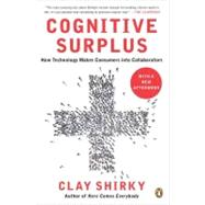Cognitive Surplus How Technology Makes Consumers into Collaborators by Shirky, Clay, 9780143119586