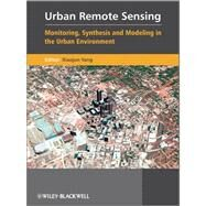 Urban Remote Sensing : Monitoring, Synthesis and Modeling in the Urban Environment