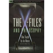 The X-Files and Philosophy The Truth Is in Here by Arp, Robert, 9780812699586