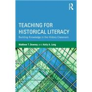 Teaching for Historical Literacy: Building Knowledge in the History Classroom by Downey; Matthew T., 9781138859586