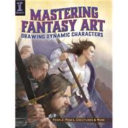 Mastering Fantasy Art: Drawing Dynamic Characters: People, Poses, Creatures and More by Stanko, John, 9781440329586