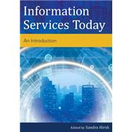 Information Services Today by Hirsh, Sandra, 9781442239586