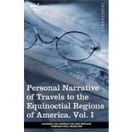 Personal Narrative of Travels to the Equinoctial Regions of America : During the Years 1799-1804 by Von Humboldt, Alexander; Bonpland, Aime; Ross, Thomasina, 9781605209586