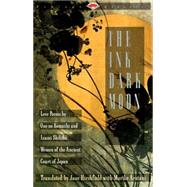 Ink Dark Moon : Love Poems by Ono No Komachi and Izumi Shikibu, Women of the Ancient Court of Japan by HIRSHFIELD, JANE, 9780679729587