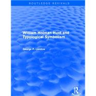 William Holman Hunt and Typological Symbolism (Routledge Revivals) by Landow; George P., 9781138849587