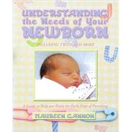 Understanding the Needs of Your Newborn: A Guide to Help You Enjoy the Early Days of Parenting by Gannon, Maureen, 9781412079587