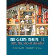 Intersecting Inequalities Class, Race, Sex and Sexualities by Kivisto, Peter; Hartung, Elizabeth, 9780131839588
