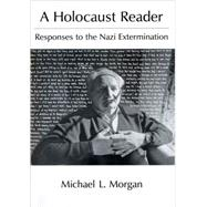 A Holocaust Reader Responses to the Nazi Extermination by Morgan, Michael L., 9780195059588