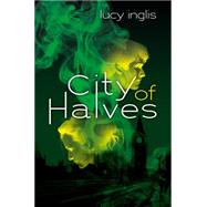 City of Halves by Inglis, Lucy, 9780545829588
