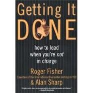 Getting It Done : How to Lead When You're Not in Charge by Fisher, Roger, 9780887309588