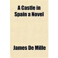 A Castle in Spain: A Novel by De Mille, James, 9781153829588