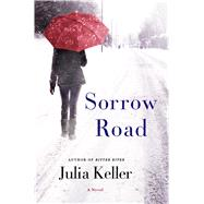 Sorrow Road A Novel by Keller, Julia, 9781250089588