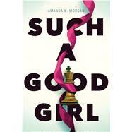 Such a Good Girl by Morgan, Amanda K., 9781481449588