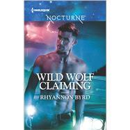 Wild Wolf Claiming by Byrd, Rhyannon, 9780373009589
