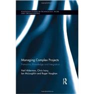 Managing Complex Projects: Networks, Knowledge and Integration by Alderman; Neil, 9780415299589