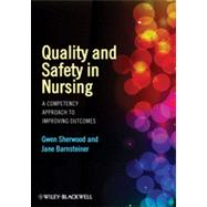 Quality and Safety in Nursing : A Competency Approach to Improving Outcomes by Sherwood, Gwen; Barnsteiner, Jane, 9780470959589