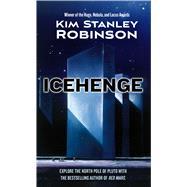 Icehenge by Robinson, Kim Stanley, 9780765389589