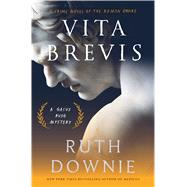 Vita Brevis A Crime Novel of the Roman Empire by Downie, Ruth, 9781620409589