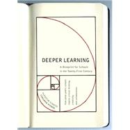 Deeper Learning: How Eight Innovative Public Schools Are Transforming Education in the Twenty-first Century by Martinez, Monica R.; McGrath, Dennis, 9781595589590