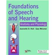 Foundations of Speech and Hearing: Anatomy and Physiology by Hoit, Jeannette D., 9781597569590