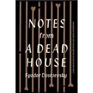 Notes from a Dead House by DOSTOEVSKY, FYODORPEVEAR, RICHARD, 9780307959591