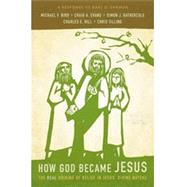 How God Became Jesus by Bird, Michael F.; Evans, Craig A.; Gathercole, Simon J.; Hill, Charles E.; Tilling, Chris, 9780310519591