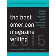 The Best American Magazine Writing 2015 by Holt, Sid; Ratliff, Evan, 9780231169592