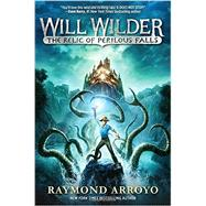 Will Wilder #1: The Relic of Perilous Falls by Arroyo, Raymond, 9780553539592