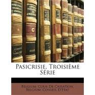 Pasicrisie, Troisième Série by Belgium Cour De Cassation, Cour De Cassa, 9781148769592