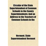 Circular of the State Superintendent of Common Schools to the County Superintendents: And an Address to the Teachers of Common Schools in the State of Vermont by Vermont State Superintendent of Common S; United States Supreme Court, 9781154469592