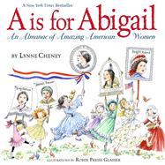 A Is for Abigail by Cheney, Lynne; Preiss-Glasser, Robin, 9781481479592