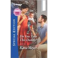 Do You Take This Daddy? by Meyer, Katie, 9780373659593
