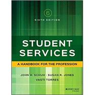Student Services: A Handbook for the Profession 6E by Schuh, John H.; Jones, Susan R.; Torres, Vasti, 9781119049593