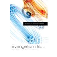 Evangelism Is . . . How to Share Jesus with Passion and Confidence by Earley, Dave; Wheeler, David, 9780805449594