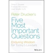 Peter Drucker's Five Most Important Questions: Enduring Wisdom for Today's Leaders by Drucker, Peter Ferdinand; Kuhl, Joan Snyder; Hesselbein, Frances, 9781118979594