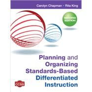 Planning and Organizing Standards-Based Differentiated Instruction by Chapman, Carolyn; King, Rita, 9781452299594