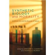 Synthetic Biology and Morality by Kaebnick, Gregory E.; Murray, Thomas H., 9780262519595