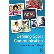 Defining Sport Communication by Billings; Andrew C., 9781138909595