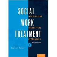 Social Work Treatment Interlocking Theoretical Approaches by Turner, Francis J., 9780190239596