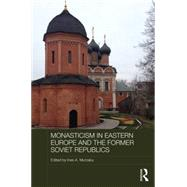 Monasticism in Eastern Europe and the Former Soviet Republics by Murzaku; Ines Angeli, 9780415819596