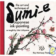 The Art and Technique of Sumi-E: Japanese Ink-Painting As Taught by Ukai Uchiyama by Thomspon, Kay Morrissey, 9780804819596